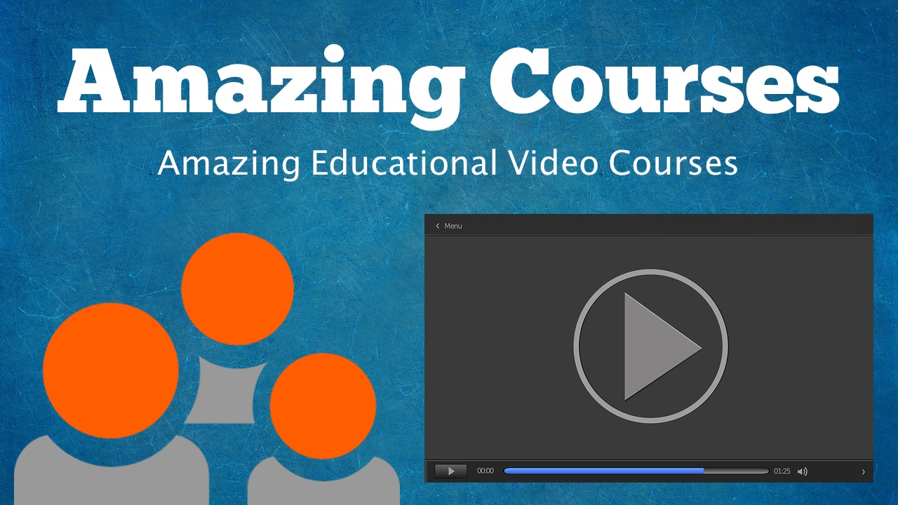AMAZING COURSES – AMAZING EDUCATIONAL VIDEO COURSES